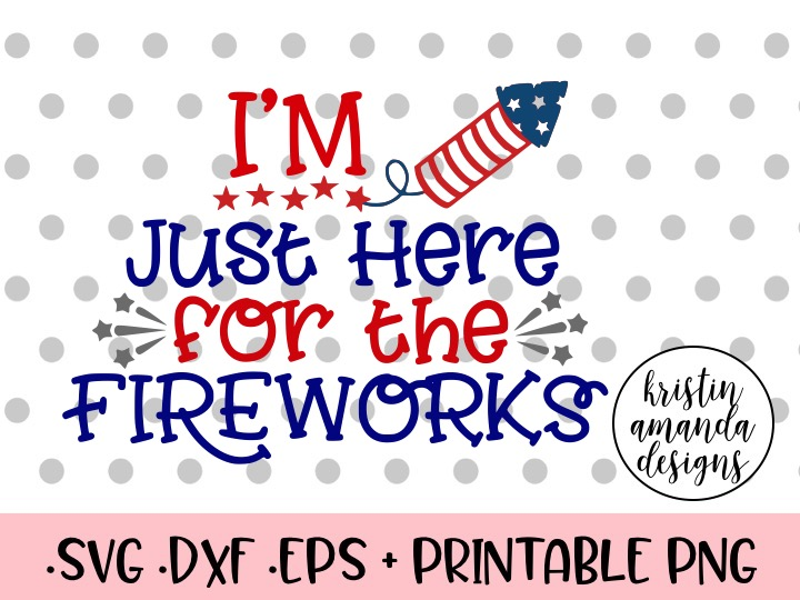 Download I'm Just Here For the Fireworks Fourth of July SVG DXF EPS ...